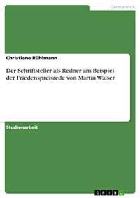 Der Schriftsteller ALS Redner Am Beispiel Der Friedenspreisrede Von Martin Walser