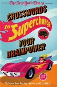 The New York Times Crosswords to Supercharge Your Brainpower: 75 Easy to Hard Puzzles