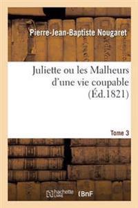 Juliette Ou Les Malheurs D'Une Vie Coupable