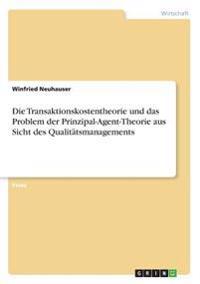 Die Transaktionskostentheorie und das Problem der Prinzipal-Agent-Theorie aus Sicht des Qualitätsmanagements