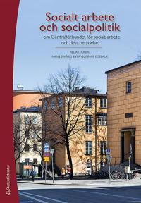 Socialt arbete och socialpolitik - - om Centralförbundet för socialt arbete och dess betydelse