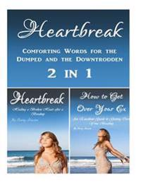 Heartbreak: Comforting Words for the Dumped and the Downtrodden 2 in 1