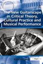 &quote;The New Guitarscape in Critical Theory, Cultural Practice and Musical Performance                                                                                                             &quote;