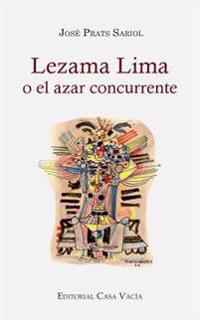 Lezama Lima O El Azar Concurrente