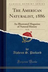 The American Naturalist, 1886, Vol. 20
