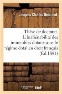 These Pour Le Doctorat. de L'Inalienabilite de la Dot En Droit Romain. de L'Inalienabilite