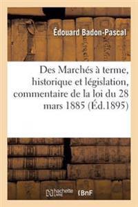 Des Marches a Terme, Historique Et Legislation, Commentaire de la Loi Du 28 Mars 1885