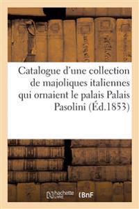 Catalogue d'Une Collection de Majoliques Italiennes Qui Ornaient Le Palais Palais Pasolini � Faenza