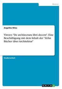 """Vitruvs """"De Architectura Libri Decem."""" Eine Beschaftigung Mit Dem Inhalt Der """"Zehn Bucher Uber Architektur"""""""