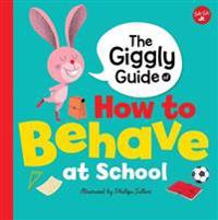 The Giggly Guide of How to Behave at School