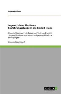 Jugend, Islam, Muslime - Einfuhrungsstunde in Die Einheit Islam