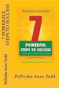 7 Powerful Steps to Success: The Road Map to Change Your Life for Ever