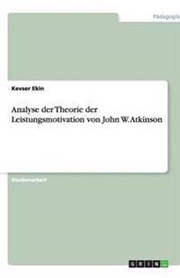 Analyse Der Theorie Der Leistungsmotivation Von John W. Atkinson