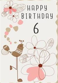 Happy Birthday 6: Birthday Gifts for Her, Birthday Journal Notebook for 6 Year Old for Journaling & Doodling, 7 X 10, (Birthday Keepsake