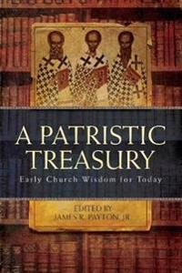 Patristic Treasury: Early Church Wisdom for Today