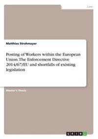 Posting of Workers Within the European Union. the Enforcement Directive 2014/67/Eu and Shortfalls of Existing Legislation