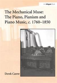 &quote;The Mechanical Muse: The Piano, Pianism and Piano Music, c.1760?850                                                                                                                          &quote;
