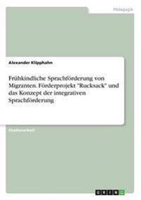 """Frühkindliche Sprachförderung von Migranten. Förderprojekt """"Rucksack"""" und das Konzept der integrativen Sprachförderung"""