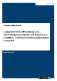 Evaluation Und Entwicklung Von Bewertungsmodellen Fur Die Funktionale Sicherheit Von Elektronischen/Elektrischen Systemen