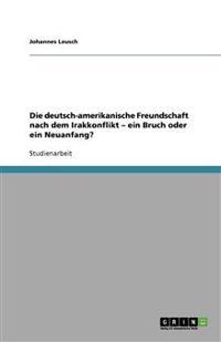 Die deutsch-amerikanische Freundschaft nach dem Irakkonflikt - ein Bruch oder ein Neuanfang?