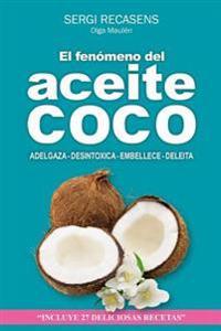 El Fenomeno del Aceite de Coco: Adelgaza - Desintoxica - Embellece - Deleita