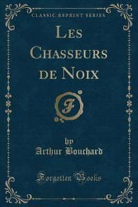 Les Chasseurs de Noix (Classic Reprint)