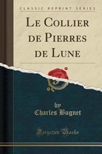 Le Collier de Pierres de Lune (Classic Reprint)