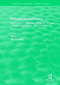 National School Policy (1996): Major Issues in Education Policy for Schools in England and Wales, 1979 Onwards