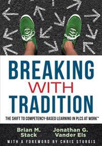 Breaking with Tradition: The Shift to Competency-Based Learning in Plcs at Work(tm) (Why You Should Switch to Student-Centered Learning for All
