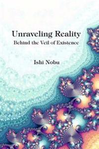 Unraveling Reality: Behind the Veil of Existence