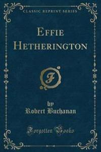 Effie Hetherington (Classic Reprint)