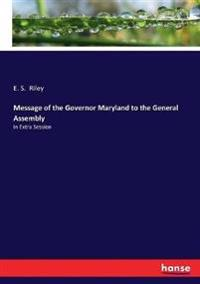 Message of the Governor Maryland to the General Assembly
