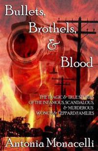Bullets, Brothels, & Blood: The Tragic & True Stories of the Infamous, Scandalous, & Murderous Wonch & Leppard Families