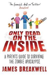 Only dead on the inside - a parents guide to surviving the zombie apocalyps