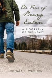 The Fear of Being Eaten: A Biography of the Heart