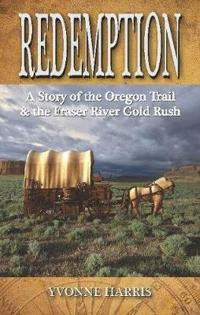 Redemption: A Story of the Oregon Trail & the Fraser River Gold Rush