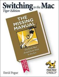 Switching to the Mac: The Missing Manual, Tiger Edition: The Missing Manual