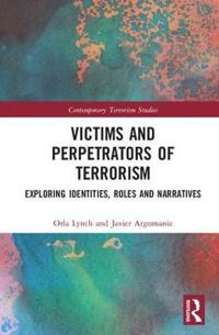 Victims and Perpetrators of Terrorism: Exploring Identities, Roles and Narratives