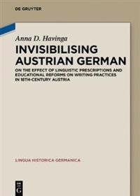 Invisibilising Austrian German: On the Effect of Linguistic Prescriptions and Educational Reforms on Writing Practices in 18th-Century Austria