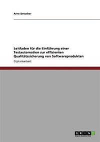 Leitfaden Fur Die Einfuhrung Einer Testautomation Zur Effizienten Qualitatssicherung Von Softwareprodukten
