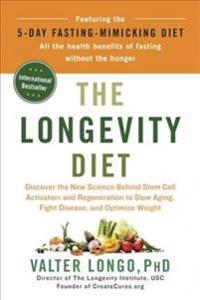The Longevity Diet: Discover the New Science Behind Stem Cell Activation and Regeneration to Slow Aging, Fight Disease, and Optimize Weigh