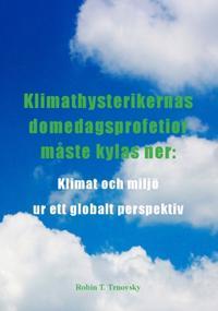 Klimathysterikernas domedagsprofetior måste kylas ner : klimat och miljö ur ett globalt perspektiv