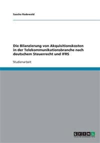 Die Bilanzierung Von Akquisitionskosten in Der Telekommunikationsbranche Nach Deutschem Steuerrecht Und Ifrs