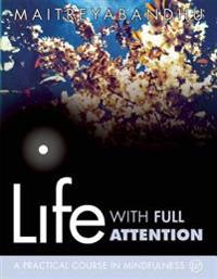 Life with Full Attention: A Practical Course in Mindfulness