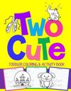 Two Cute: Toddler Coloring & Activity Book: Coloring Pages Plus Letter Tracing: Perfect Happy Birthday Gift for 2-Year Old