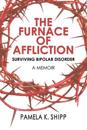 The Furnace of Affliction: Surviving Bipolar Disorder