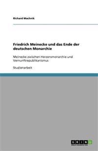 Friedrich Meinecke Und Das Ende Der Deutschen Monarchie