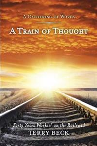 Train of Thought: Forty Years Workin' on the Railroad
