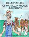The Advenures of Mr. Fallon Froulie and Friends