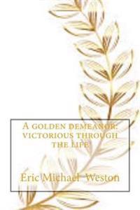 A Golden Demeanor: Victorious Through the Life